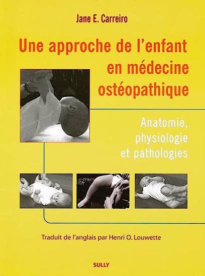 Portada del libro 9782911074936 Une Approche de L'enfant en Medecine Osteopathique. Anatomie, Physiologie Et Pathologies
