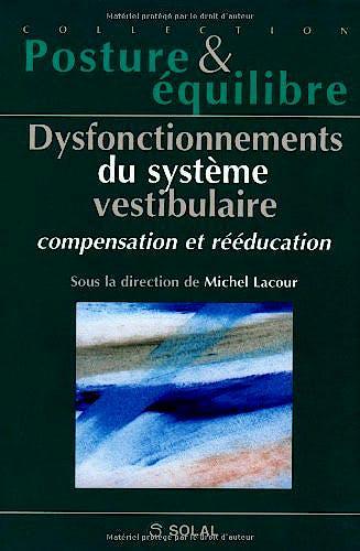 Portada del libro 9782914513166 Dysfonctionnement Du Système Vestibulaire: Compensation Et Rééducation (Posture & Équilibre)