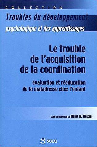 Portada del libro 9782914513708 Le Trouble de L'acquisition de la Coordination. Évaluation Et Rééducation de la Maladresse Chez L'enfant (Collection Troubles Du Développement…