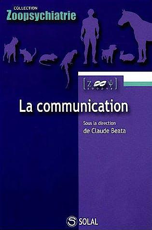 Portada del libro 9782914513845 La Communication. de L'éthologie À la Pathologie, Des Neurosciences À la Thérapie (Collection Zoopsychiatrie)