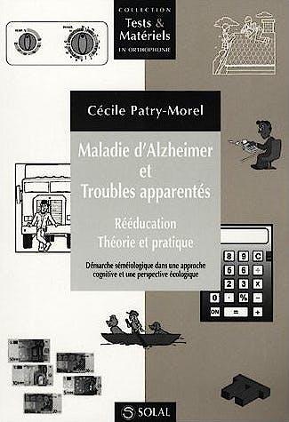 Portada del libro 9782914513951 Maladie D'alzheimer Et Troubles Apparentés. Rééducation, Théorie Et Pratique (Collection Tests & Matériels en Orthophonie)