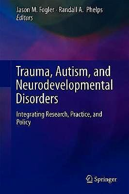 Portada del libro 9783030005023 Trauma, Autism, and Neurodevelopmental Disorders. Integrating Research, Practice, and Policy