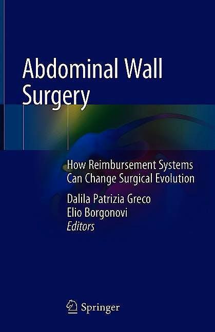 Portada del libro 9783030024253 Abdominal Wall Surgery. How Reimbursement Systems Can Change Surgical Evolution