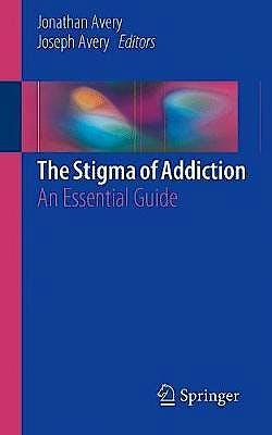 Portada del libro 9783030025793 The Stigma of Addiction. An Essential Guide