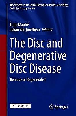 Portada del libro 9783030037147 The Disc and Degenerative Disc Disease. Remove or Regenerate? (New Procedures in Spinal Interventional Neuroradiology)