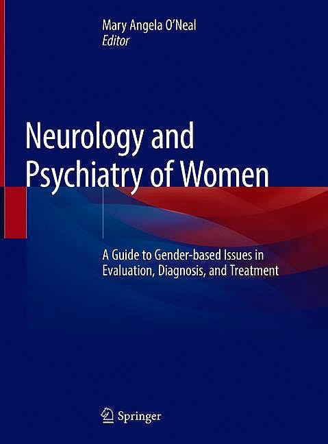 Portada del libro 9783030042448 Neurology and Psychiatry of Women. A Guide to Gender-based Issues in Evaluation, Diagnosis, and Treatment