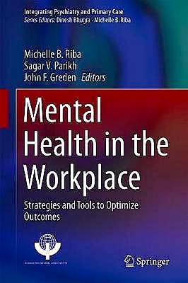 Portada del libro 9783030042653 Mental Health in the Workplace. Strategies and Tools to Optimize Outcomes (Integrating Psychiatry and Primary Care)