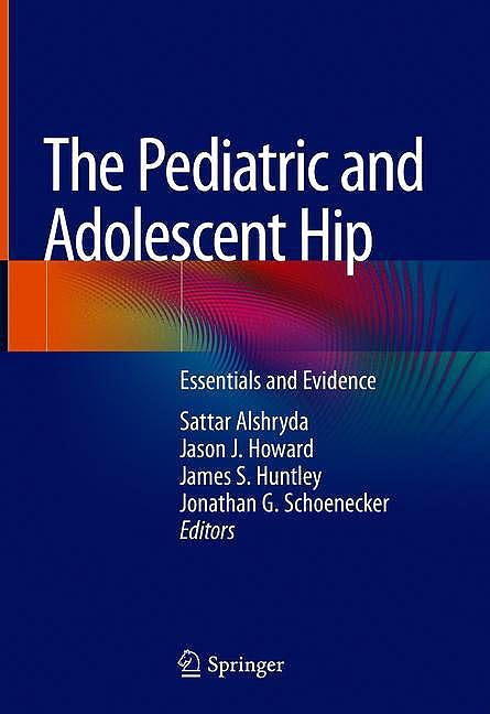 Portada del libro 9783030120023 The Pediatric and Adolescent Hip. Essentials and Evidence