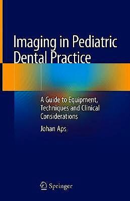 Portada del libro 9783030123536 Imaging in Pediatric Dental Practice. A Guide to Equipment, Techniques and Clinical Considerations