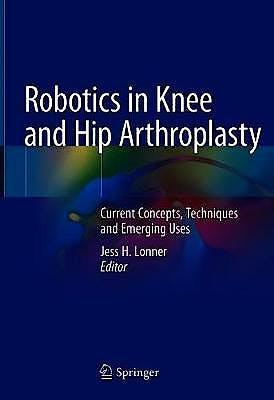 Portada del libro 9783030165925 Robotics in Knee and Hip Arthroplasty. Current Concepts, Techniques and Emerging Uses