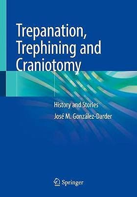 Portada del libro 9783030222147 Trepanation, Trephining and Craniotomy. History and Stories (Softcover)