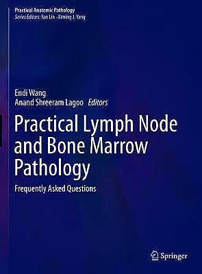 Portada del libro 9783030321888 Practical Lymph Node and Bone Marrow Pathology. Frequently Asked Questions (Practical Anatomic Pathology)