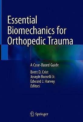 Portada del libro 9783030369897 Essential Biomechanics for Orthopedic Trauma. A Case-Based Guide