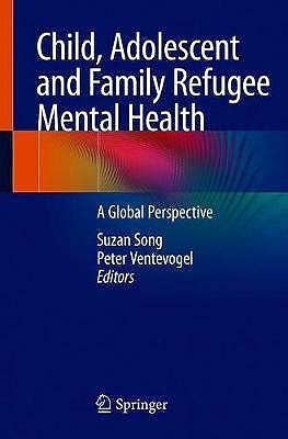 Portada del libro 9783030452773 Child, Adolescent and Family Refugee Mental Health. A Global Perspective