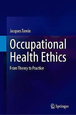 Portada del libro 9783030472825 Occupational Health Ethics. From Theory to Practice