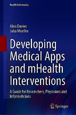 Portada del libro 9783030474980 Developing Medical Apps and mHealth Interventions. A Guide for Researchers, Physicians and Informaticians