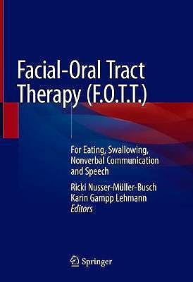 Portada del libro 9783030516369 Facial-Oral Tract Therapy (F.O.T.T. ). For Eating, Swallowing, Nonverbal Communication and Speech