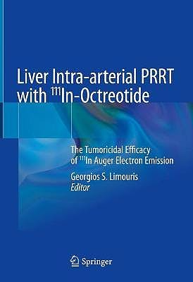 Portada del libro 9783030707729 Liver Intra-arterial PRRT with 111In-Octreotide. The Tumoricidal Efficacy of 111In Auger Electron Emission