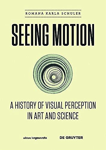 Portada del libro 9783110426960 Seeing Motion: A History of Visual Perception in Art and Science