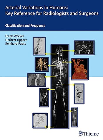 Portada del libro 9783132004719 Arterial Variations in Humans: Key Reference for Radiologists and Surgeons. Classifications and Frequency