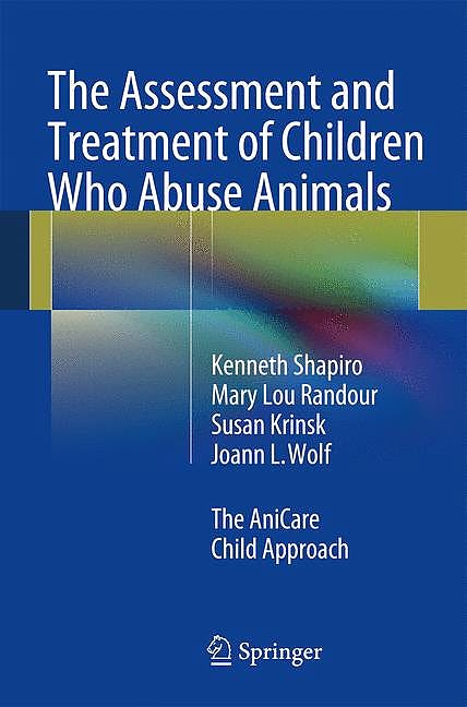 Portada del libro 9783319010885 The Assessment and Treatment of Children Who Abuse Animals. The Anicare Child Approach
