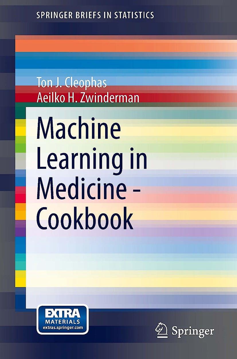 Portada del libro 9783319041803 Machine Learning in Medicine - Cookbook (Springerbriefs in Statistics)