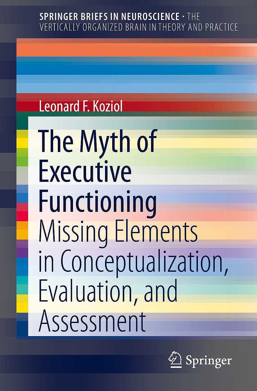 Portada del libro 9783319044767 The Myth of Executive Functioning : Missing Elements in Conceptualization, Evaluation, and Assessment