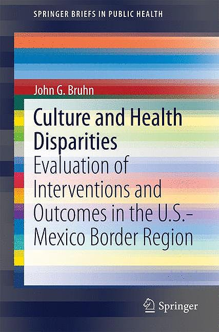 Portada del libro 9783319064611 Culture and Health Disparities. Evaluation of Interventions and Outcomes in the u.s.-Mexico Border Region (Springerbriefs in Public Health)
