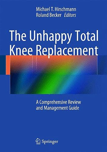 Portada del libro 9783319080987 The Unhappy Total Knee Replacement. a Comprehensive Review and Management Guide