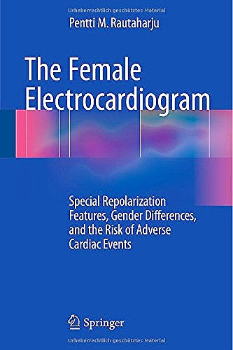 Portada del libro 9783319152929 The Female Electrocardiogram. Special Repolarization Features, Gender Differences, and the Risk of Adverse Cardiac Events