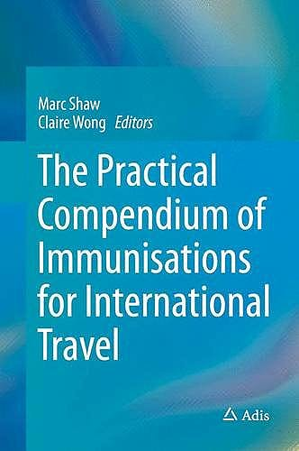 Portada del libro 9783319159218 The Practical Compendium of Immunisations for International Travel