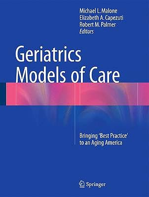 Portada del libro 9783319160672 Geriatrics Models of Care. Bringing 'Best Practice' to an Aging America