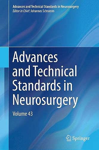 Portada del libro 9783319213583 Advances and Technical Standards in Neurosurgery, Vol. 43 (Hardcover)