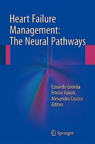 Portada del libro 9783319249919 Heart Failure Management: The Neural Pathways