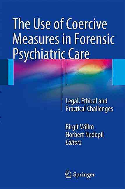 Portada del libro 9783319267463 The Use of Coercive Measures in Forensic Psychiatric Care. Legal, Ethical and Practical Challenges