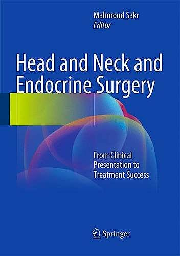 Portada del libro 9783319275307 Head and Neck and Endocrine Surgery. From Clinical Presentation to Treatment Success