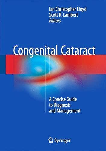 Portada del libro 9783319278469 Congenital Cataract. a Concise Guide to Diagnosis and Management