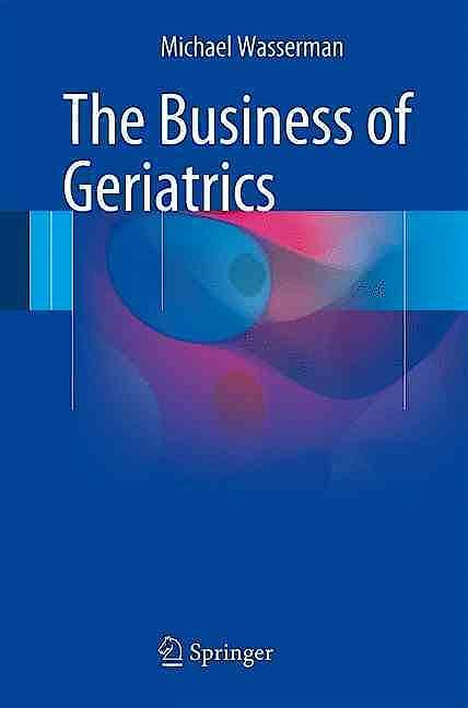 Portada del libro 9783319285443 The Business of Geriatrics