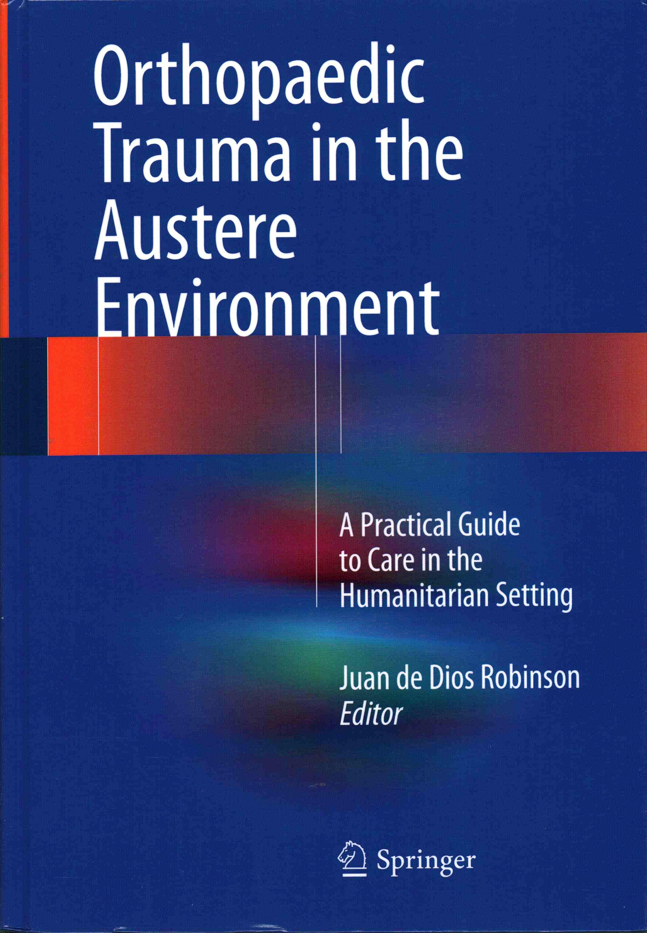 Portada del libro 9783319291208 Orthopaedic Trauma in the Austere Environment. A Practical Guide to Care in the Humanitarian Setting