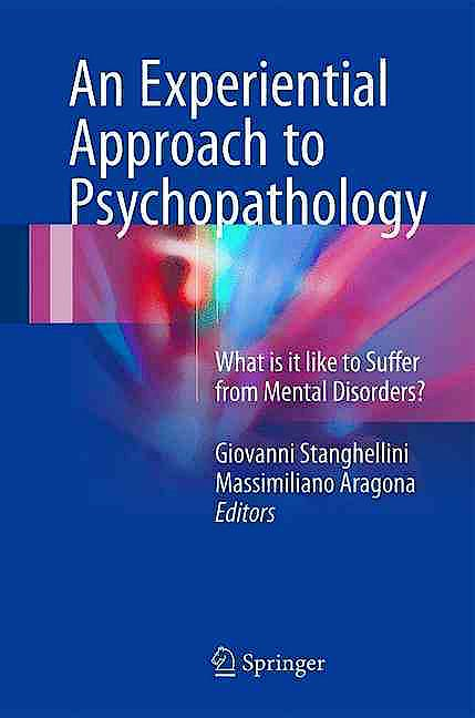 Portada del libro 9783319299433 An Experiential Approach to Psychopathology. What is It like to Suffer from Mental Disorders?
