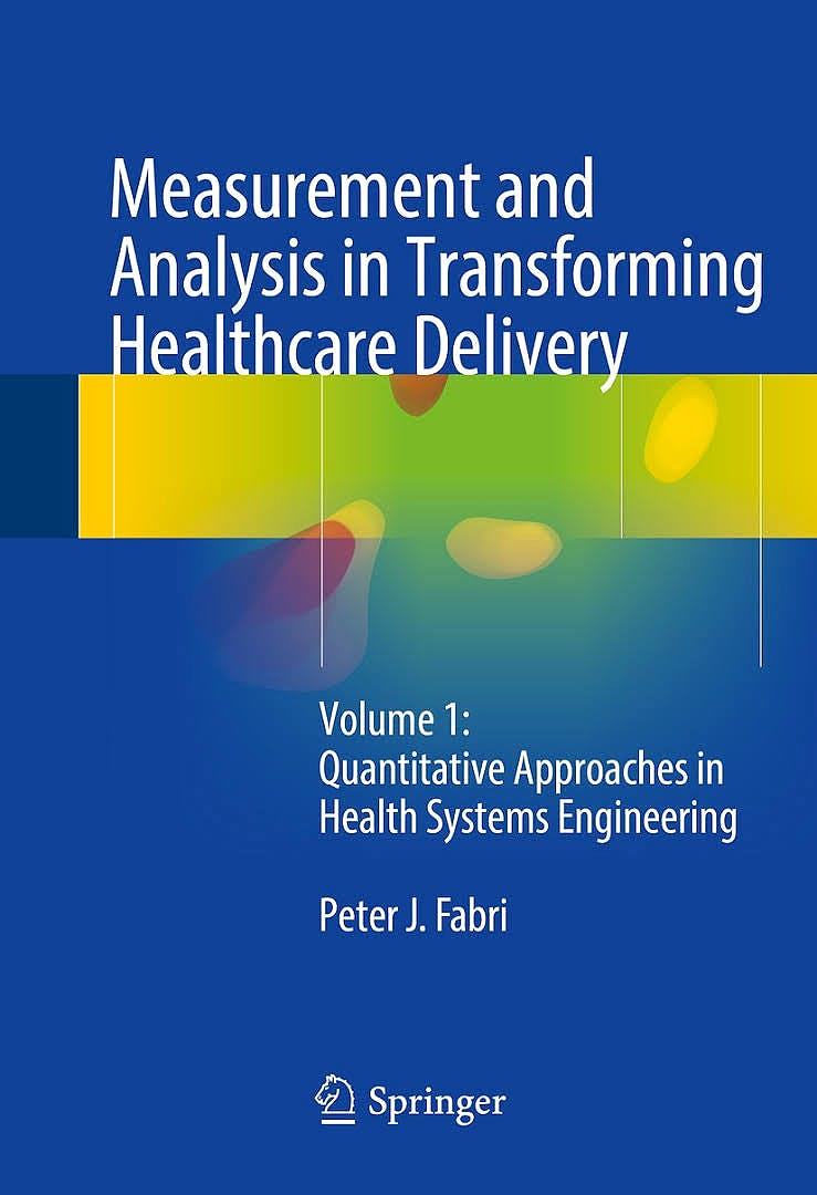 Portada del libro 9783319408101 Measurement and Analysis in Transforming Healthcare Delivery, Vol. 1: Quantitative Approaches in Health Systems Engineering