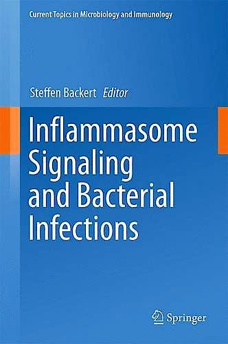 Portada del libro 9783319411705 Inflammasome Signaling and Bacterial Infections (Current Topics in Microbiology and Immunology, Vol. 397)