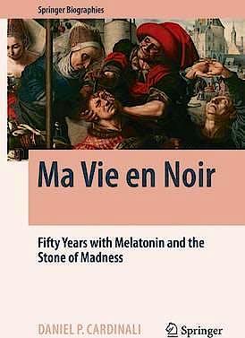 Portada del libro 9783319416786 Ma Vie en Noir. Fifty Years With Melatonin And The Stone Of Madness (Hardback)