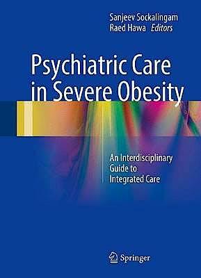 Portada del libro 9783319425344 Psychiatric Care in Severe Obesity. an Interdisciplinary Guide to Integrated Care