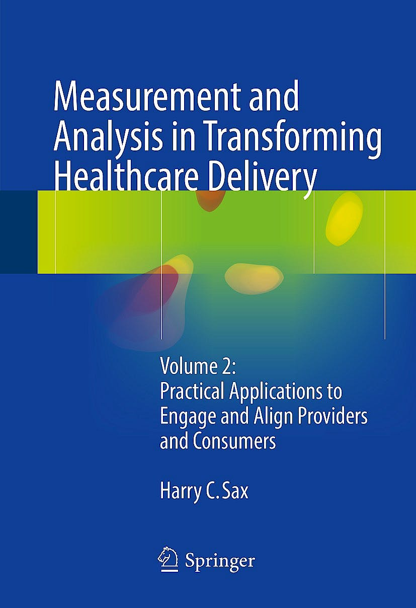 Portada del libro 9783319462202 Measurement and Analysis in Transforming Healthcare Delivery, Vol. 2: Practical Applications to Engage and Align Providers and Consumers