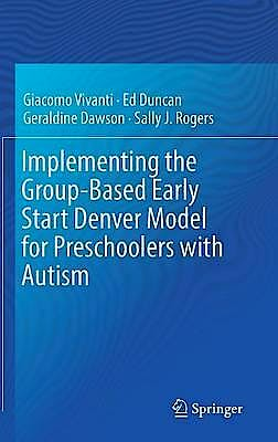 Portada del libro 9783319496900 Implementing The Group-Based Early Start Denver Model For Preschoolers With Autism