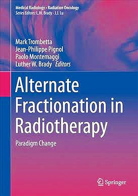 Portada del libro 9783319511979 Alternate Fractionation in Radiotherapy. Paradigm Change (Medical Radiology: Radiation Oncology)