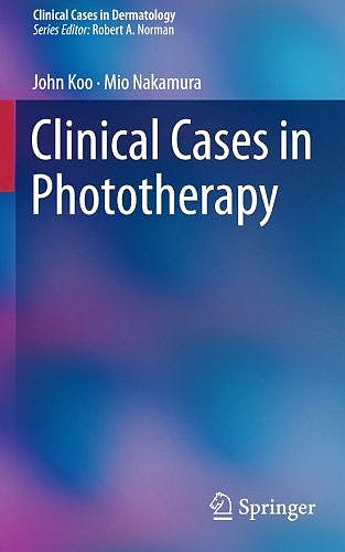Portada del libro 9783319515984 Clinical Cases in Phototherapy (Clinical Cases in Dermatology)