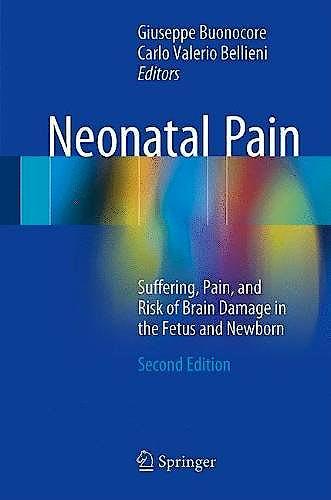 Portada del libro 9783319532301 Neonatal Pain. Suffering, Pain, and Risk of Brain Damage in the Fetus and Newborn