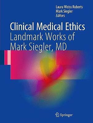 Portada del libro 9783319538730 Clinical Medical Ethics. Landmark Works and the Legacy of Mark Siegler, MD